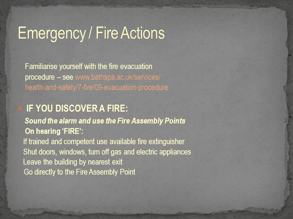 Familiarise yourself with the fire evacuation procedure – see www.bathspa.ac.uk/services/ health-and-safety/7-fire/09-evacuation-procedure IF YOU DISC