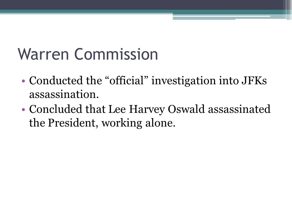 Warren Commission Conducted the official investigation into JFKs assassination.