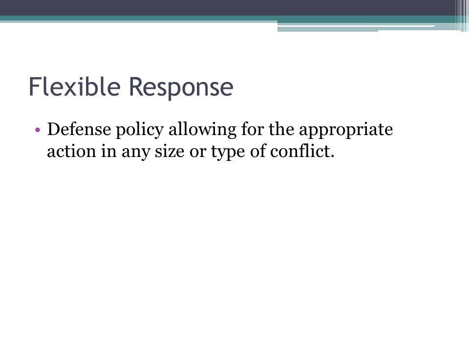 Flexible Response Defense policy allowing for the appropriate action in any size or type of conflict.