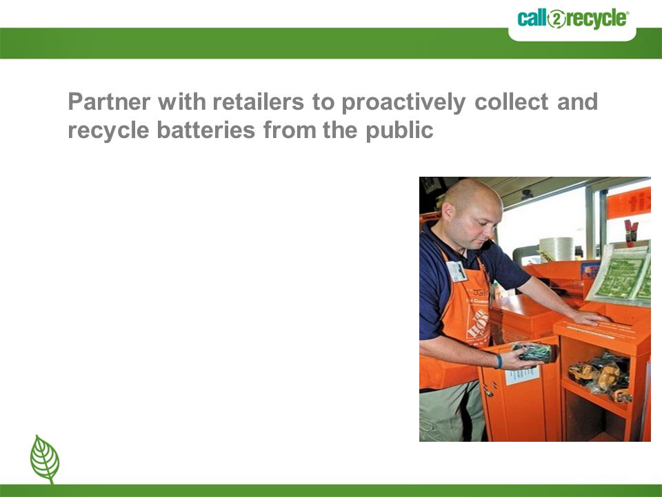 Partner with retailers to proactively collect and recycle batteries from the public