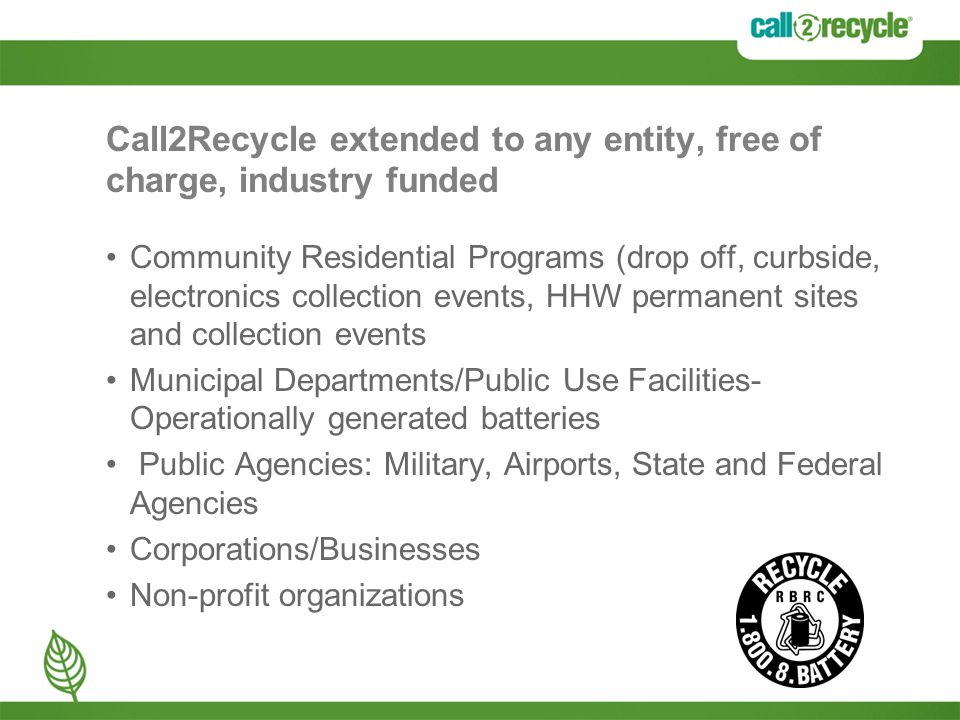 Call2Recycle extended to any entity, free of charge, industry funded Community Residential Programs (drop off, curbside, electronics collection events