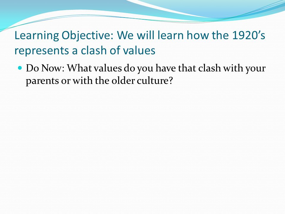 Learning Objective: We will learn how the 1920's represents a clash of values Literature: F.
