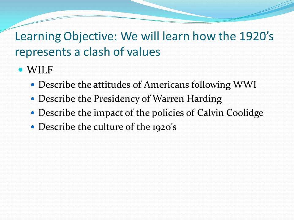 Learning Objective: We will learn how the 1920's represents a clash of values End of WWI: Treaty of Versailles blames Germany, U.S.