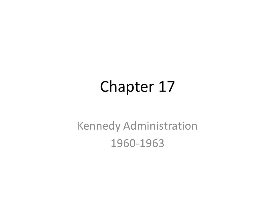 Chapter 17 Kennedy Administration 1960-1963