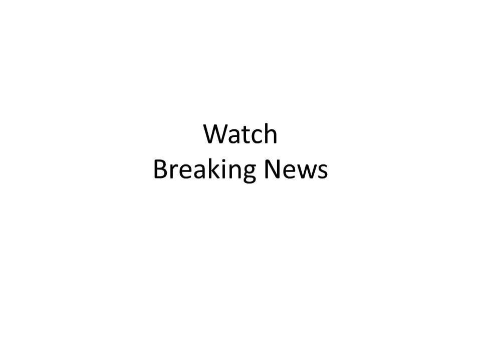 Watch Breaking News