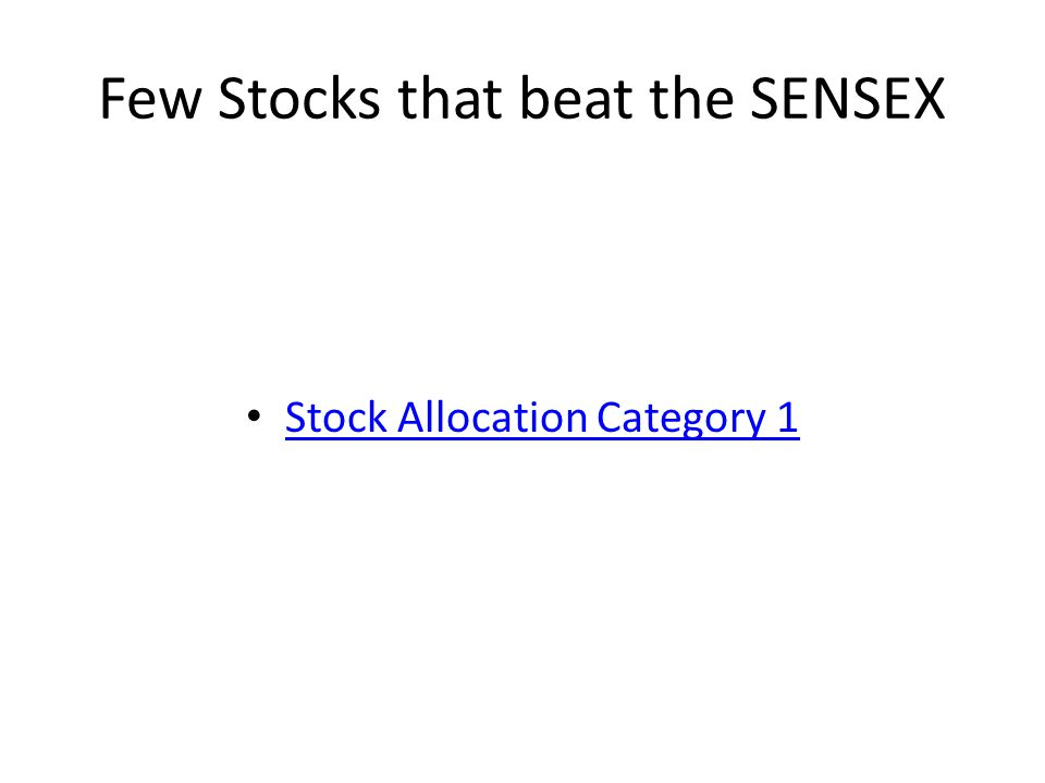 Few Stocks that beat the SENSEX Stock Allocation Category 1
