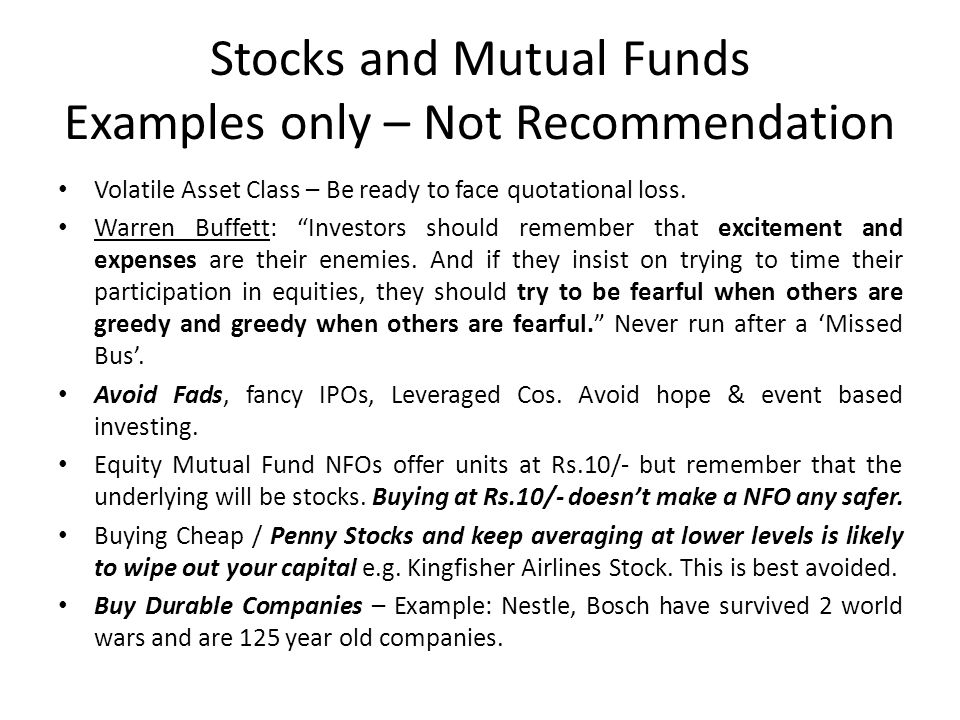 "Stocks and Mutual Funds Examples only – Not Recommendation Volatile Asset Class – Be ready to face quotational loss. Warren Buffett: ""Investors should"