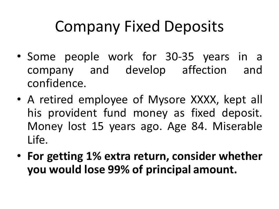 Company Fixed Deposits Some people work for 30-35 years in a company and develop affection and confidence. A retired employee of Mysore XXXX, kept all