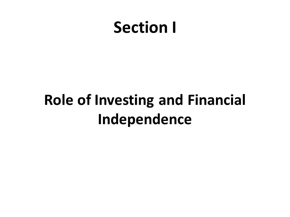 Section I Role of Investing and Financial Independence