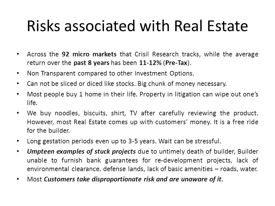 Risks associated with Real Estate Across the 92 micro markets that Crisil Research tracks, while the average return over the past 8 years has been 11-