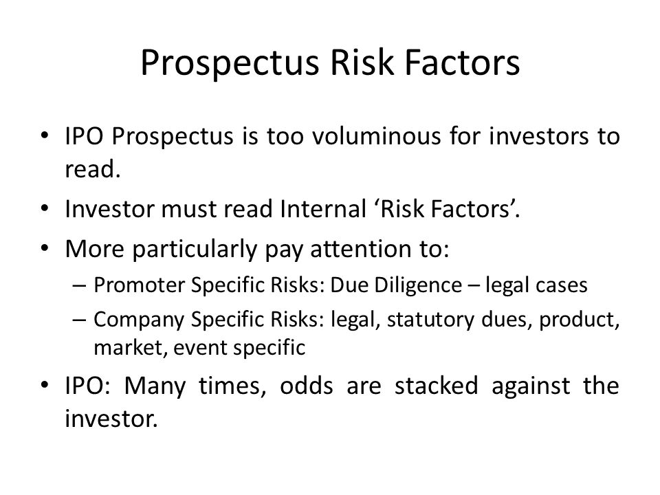 Prospectus Risk Factors IPO Prospectus is too voluminous for investors to read. Investor must read Internal 'Risk Factors'. More particularly pay atte