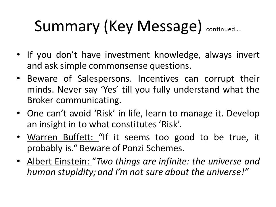 Summary (Key Message) continued…. If you don't have investment knowledge, always invert and ask simple commonsense questions. Beware of Salespersons.