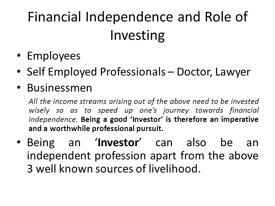 Financial Independence and Role of Investing Employees Self Employed Professionals – Doctor, Lawyer Businessmen All the income streams arising out of