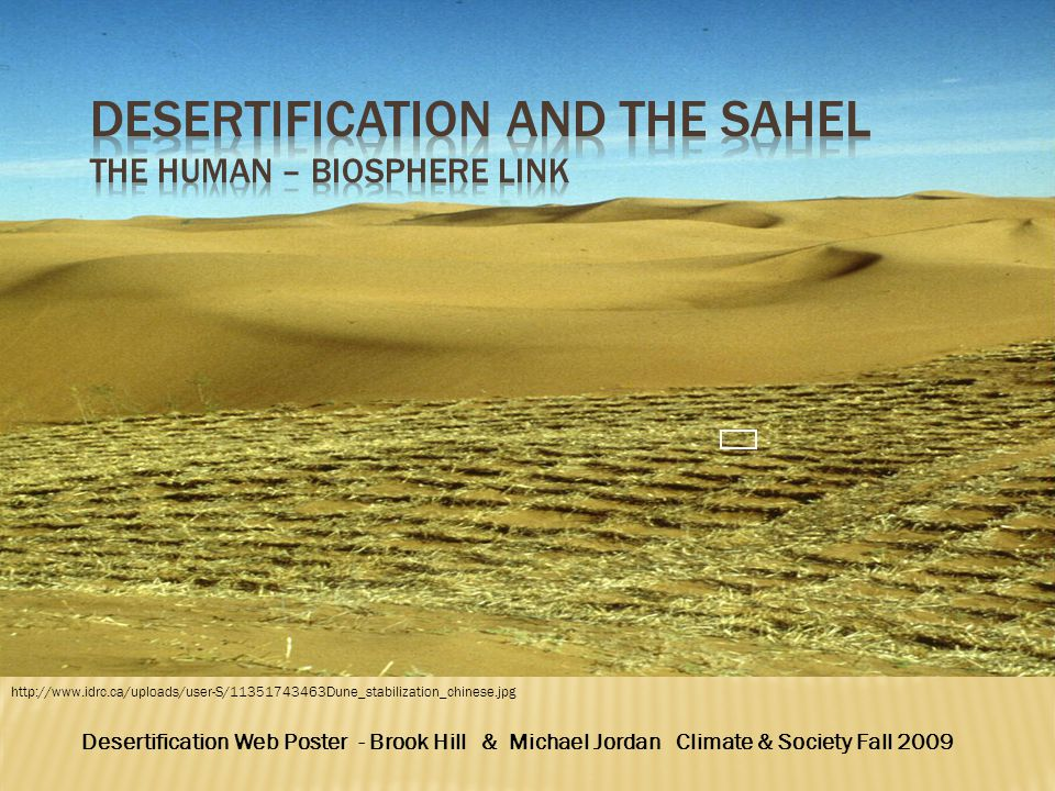 Desertification Web Poster - Brook Hill & Michael Jordan Climate & Society Fall 2009 http://www.idrc.ca/uploads/user-S/11351743463Dune_stabilization_c