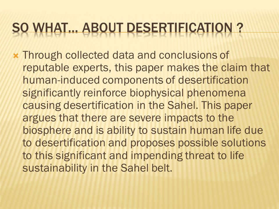  Through collected data and conclusions of reputable experts, this paper makes the claim that human-induced components of desertification significant