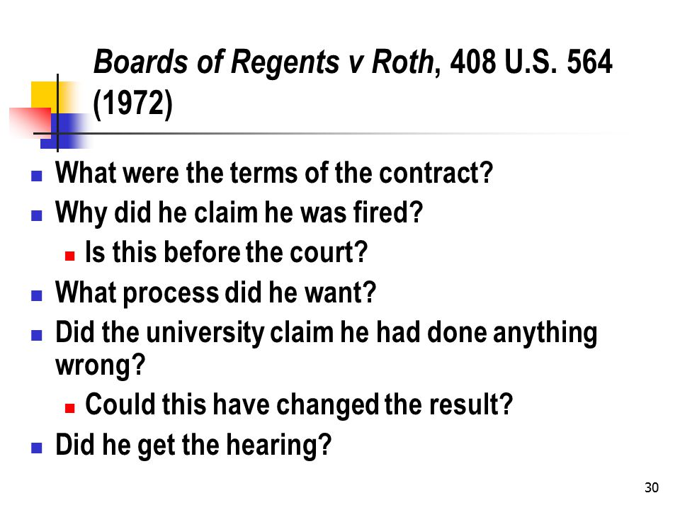 30 Boards of Regents v Roth, 408 U.S. 564 (1972) What were the terms of the contract.