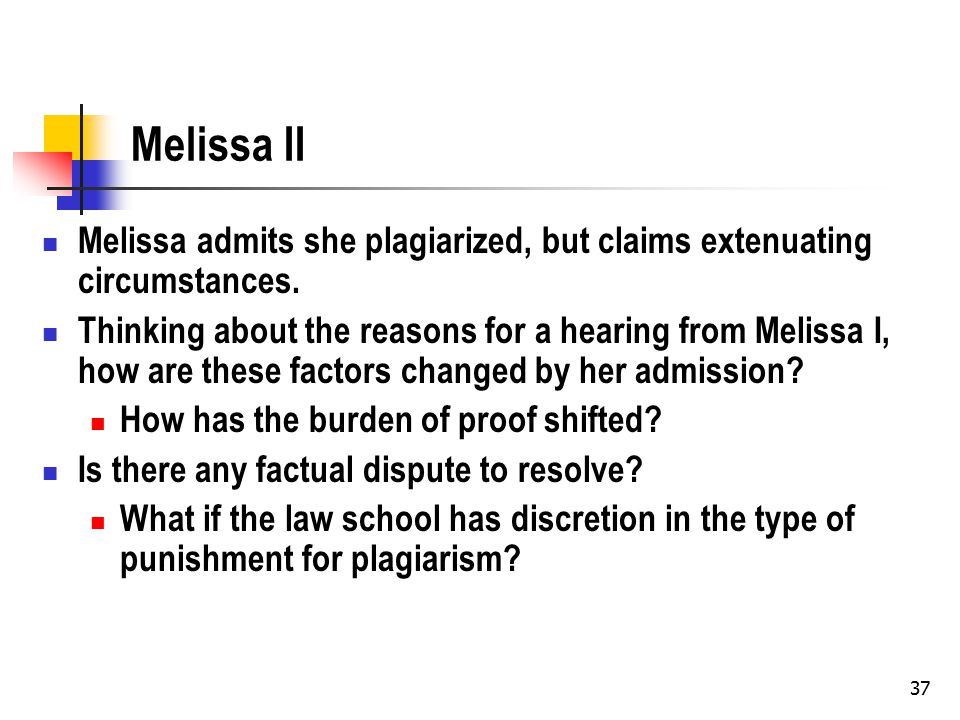 37 Melissa II Melissa admits she plagiarized, but claims extenuating circumstances.