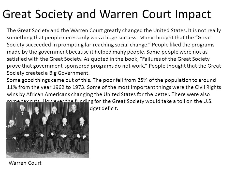 Great Society and Warren Court Impact The Great Society and the Warren Court greatly changed the United States.
