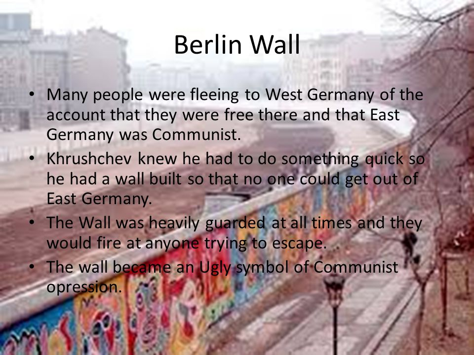Berlin Wall Many people were fleeing to West Germany of the account that they were free there and that East Germany was Communist.