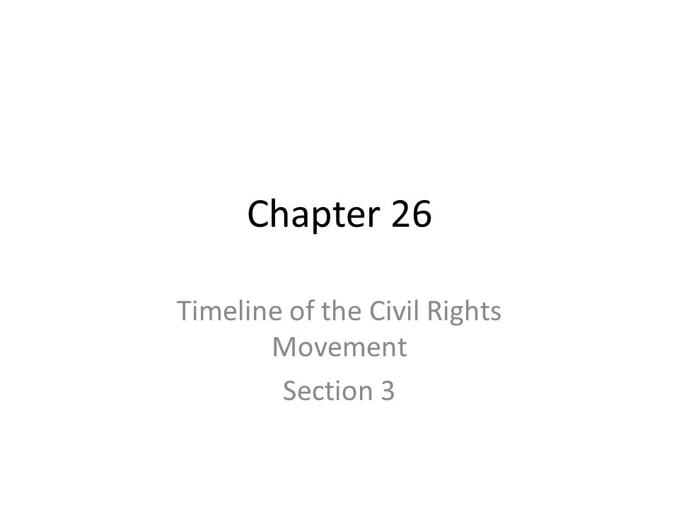 Chapter 26 Timeline of the Civil Rights Movement Section 3
