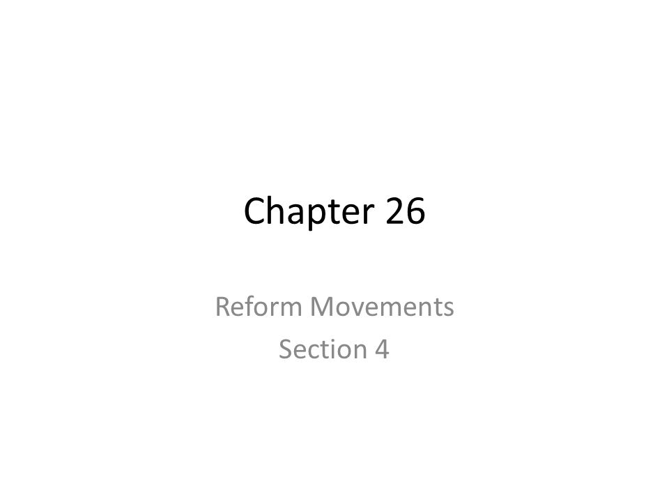 Chapter 26 Reform Movements Section 4