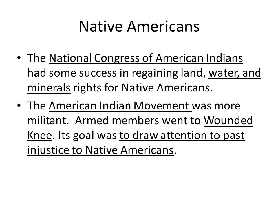 Native Americans The National Congress of American Indians had some success in regaining land, water, and minerals rights for Native Americans. The Am