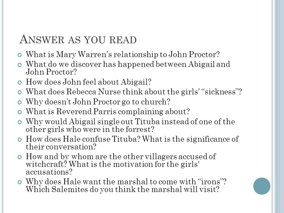 A NSWER AS YOU READ What is Mary Warren's relationship to John Proctor.