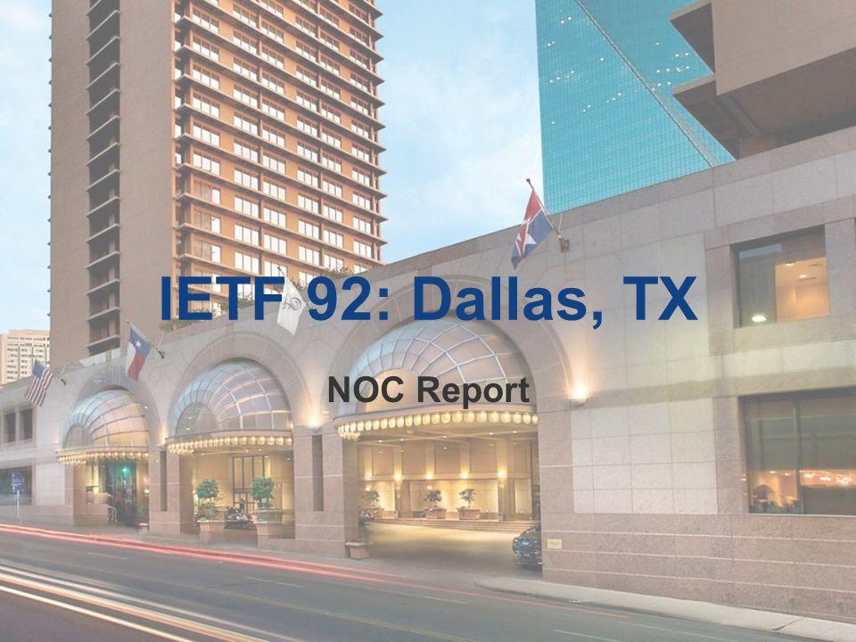 IETF 92: Dallas, TX NOC Report