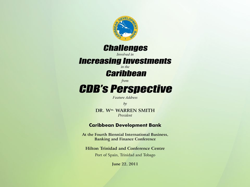 Challenges Involved in Increasing Investments in the Caribbean from CDB'S Perspective Feature Address by DR.