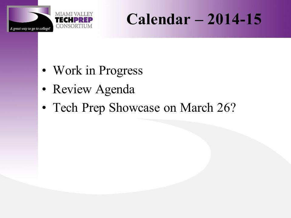 Calendar – 2014-15 Work in Progress Review Agenda Tech Prep Showcase on March 26