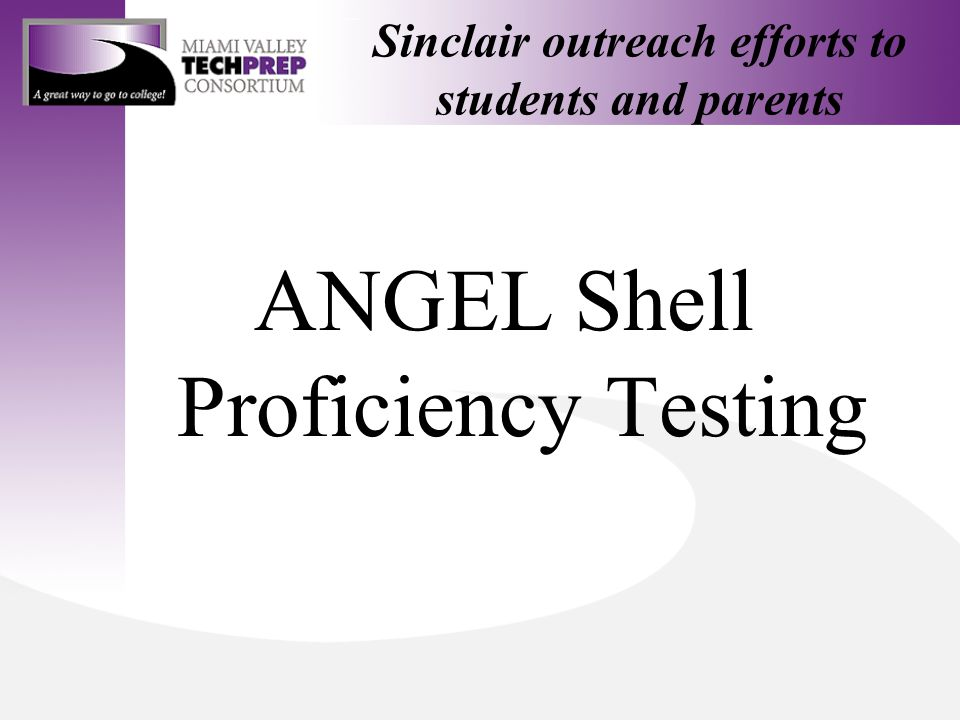 Sinclair outreach efforts to students and parents ANGEL Shell Proficiency Testing
