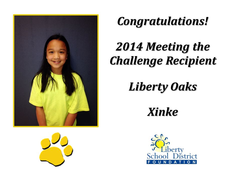 Congratulations! 2014 Meeting the Challenge Recipient Liberty Oaks Xinke