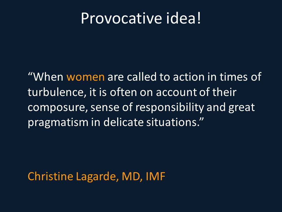 "Provocative idea! ""When women are called to action in times of turbulence, it is often on account of their composure, sense of responsibility and grea"
