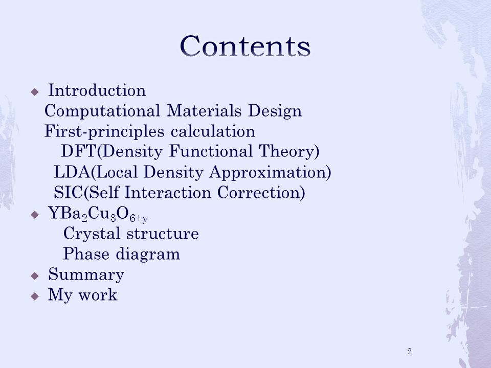  Introduction Computational Materials Design First-principles calculation DFT(Density Functional Theory) LDA(Local Density Approximation) SIC(Self Interaction Correction)  YBa 2 Cu 3 O 6+y Crystal structure Phase diagram  Summary  My work 2