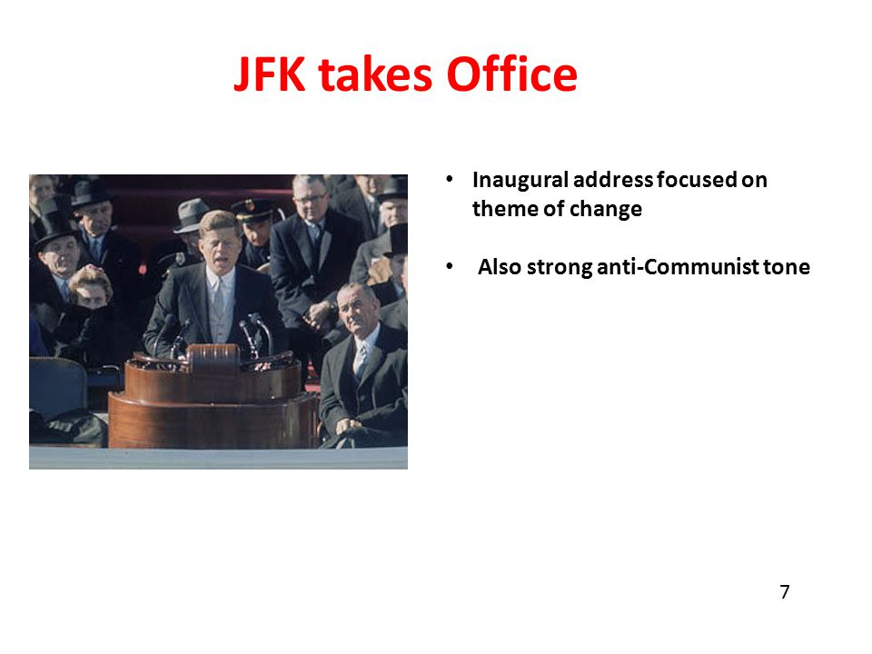 JFK takes Office Inaugural address focused on theme of change Also strong anti-Communist tone 7