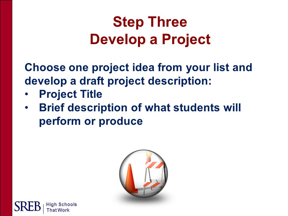 High Schools That Work Choose one project idea from your list and develop a draft project description: Project Title Brief description of what student