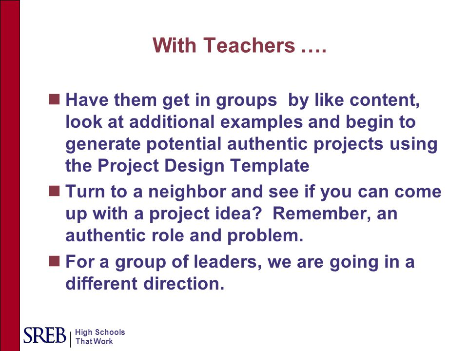 With Teachers …. Have them get in groups by like content, look at additional examples and begin to generate potential authentic projects using the Pro
