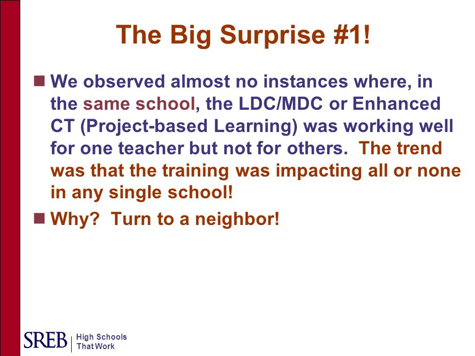 High Schools That Work The Big Surprise #1! We observed almost no instances where, in the same school, the LDC/MDC or Enhanced CT (Project-based Learn