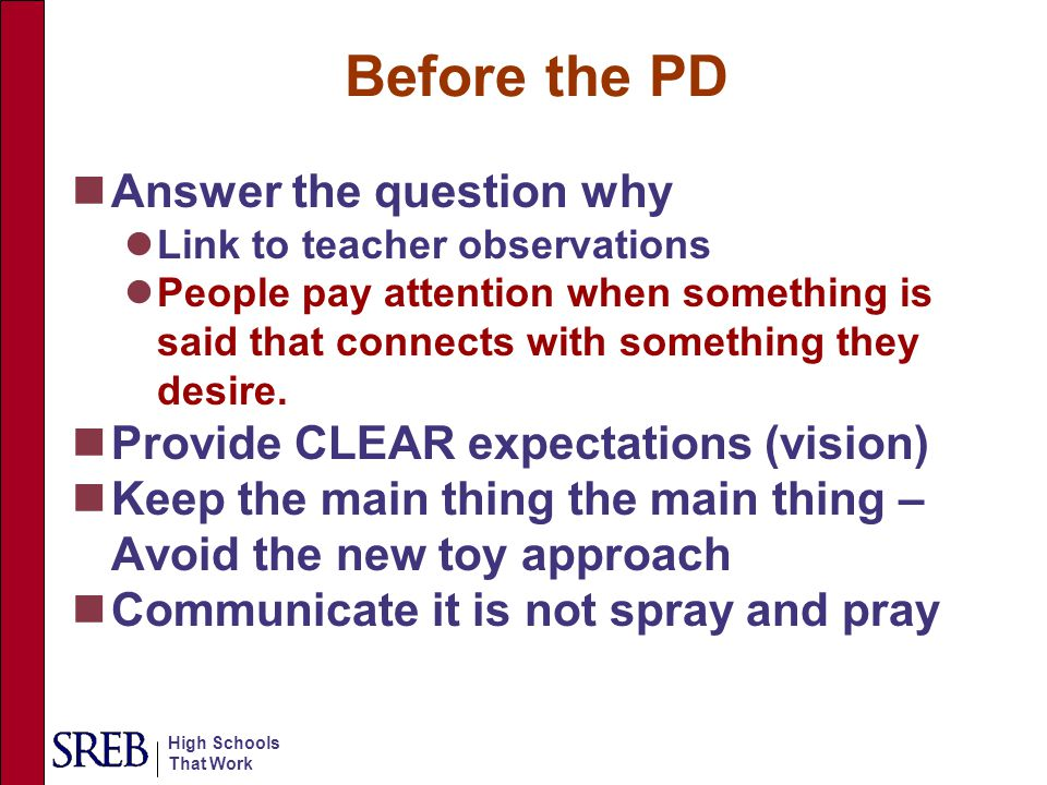 High Schools That Work Before the PD Answer the question why Link to teacher observations People pay attention when something is said that connects wi