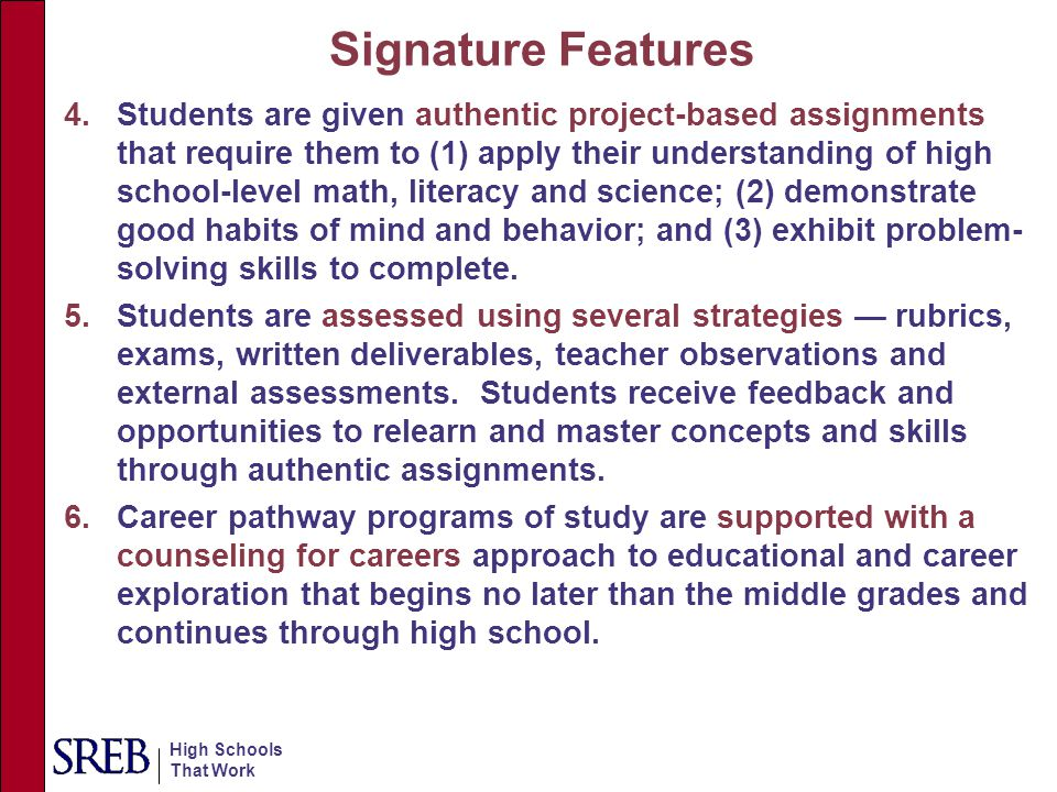 High Schools That Work Signature Features 4.Students are given authentic project-based assignments that require them to (1) apply their understanding