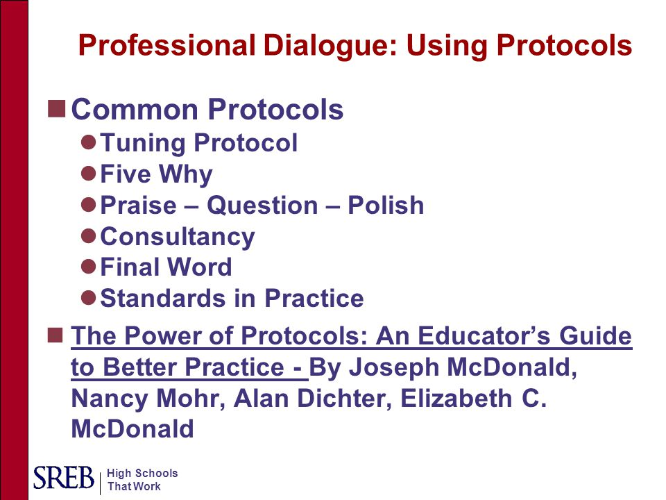 High Schools That Work Professional Dialogue: Using Protocols Common Protocols Tuning Protocol Five Why Praise – Question – Polish Consultancy Final W