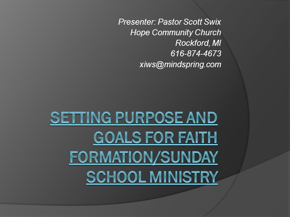 Presenter: Pastor Scott Swix Hope Community Church Rockford, MI 616-874-4673 xiws@mindspring.com
