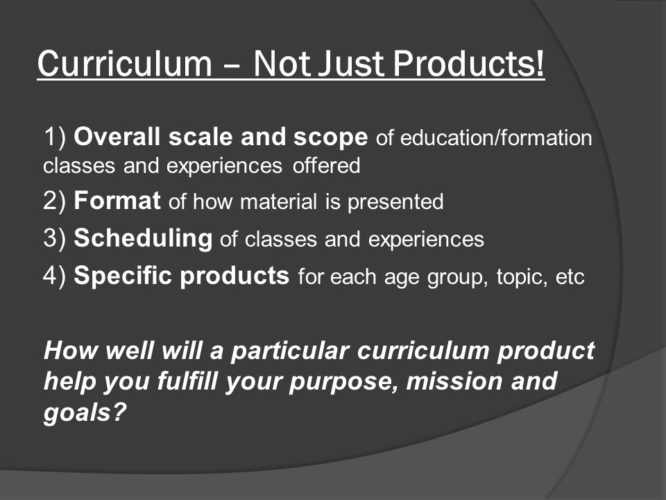 Curriculum – Not Just Products.