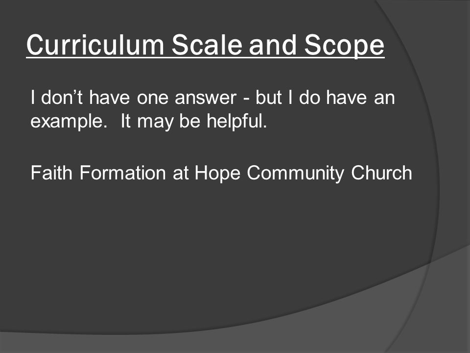 Curriculum Scale and Scope I don't have one answer - but I do have an example.