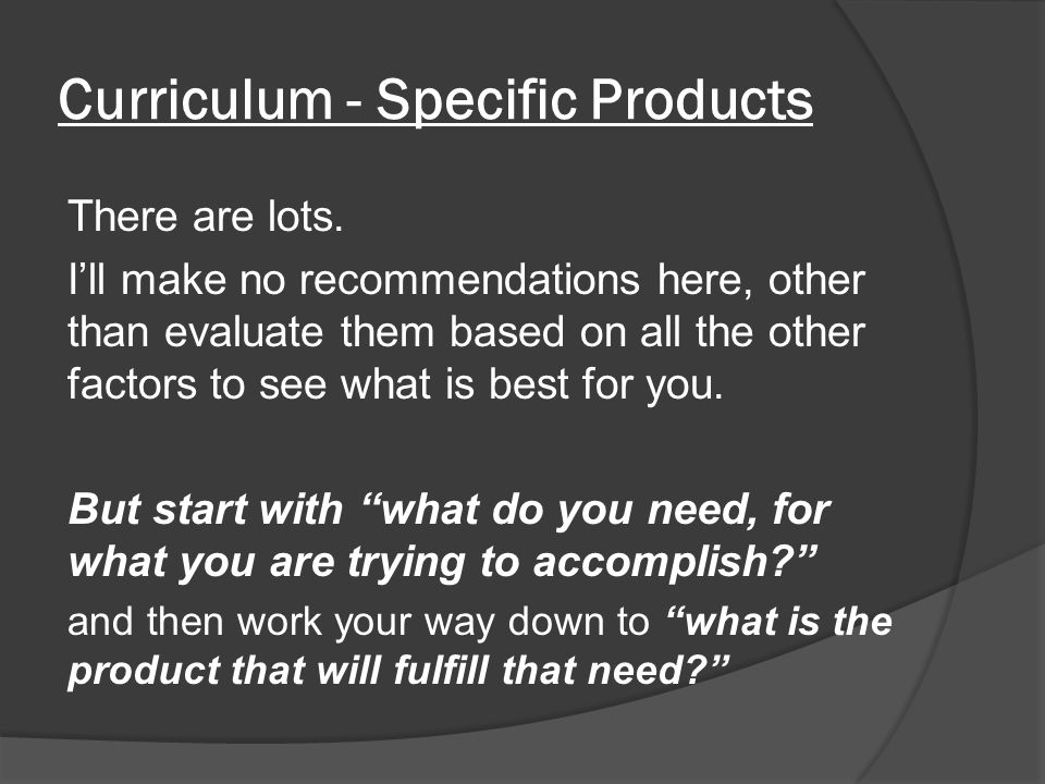 Curriculum - Specific Products There are lots.