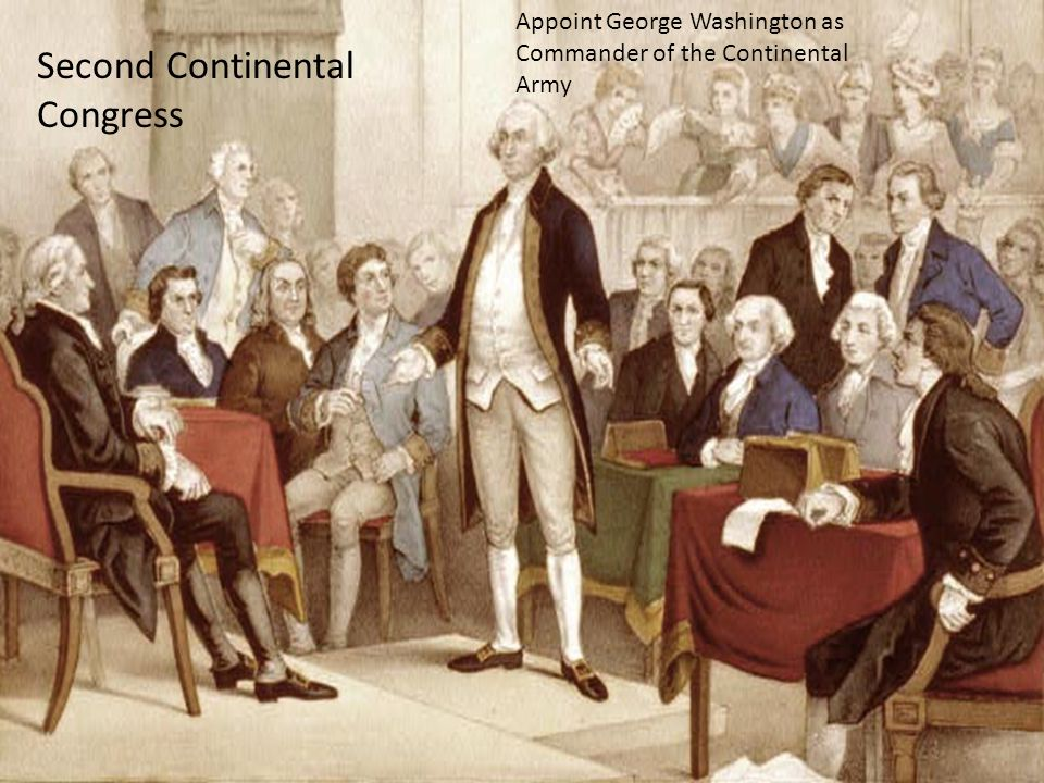 Appoint George Washington as Commander of the Continental Army Second Continental Congress