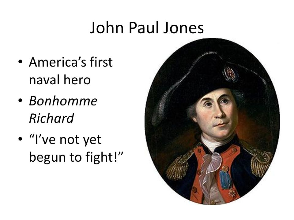 John Paul Jones America's first naval hero Bonhomme Richard I've not yet begun to fight!