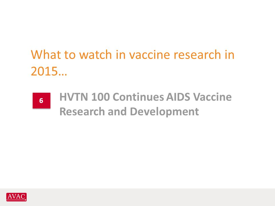 What to watch in vaccine research in 2015… HVTN 100 Continues AIDS Vaccine Research and Development 6 6