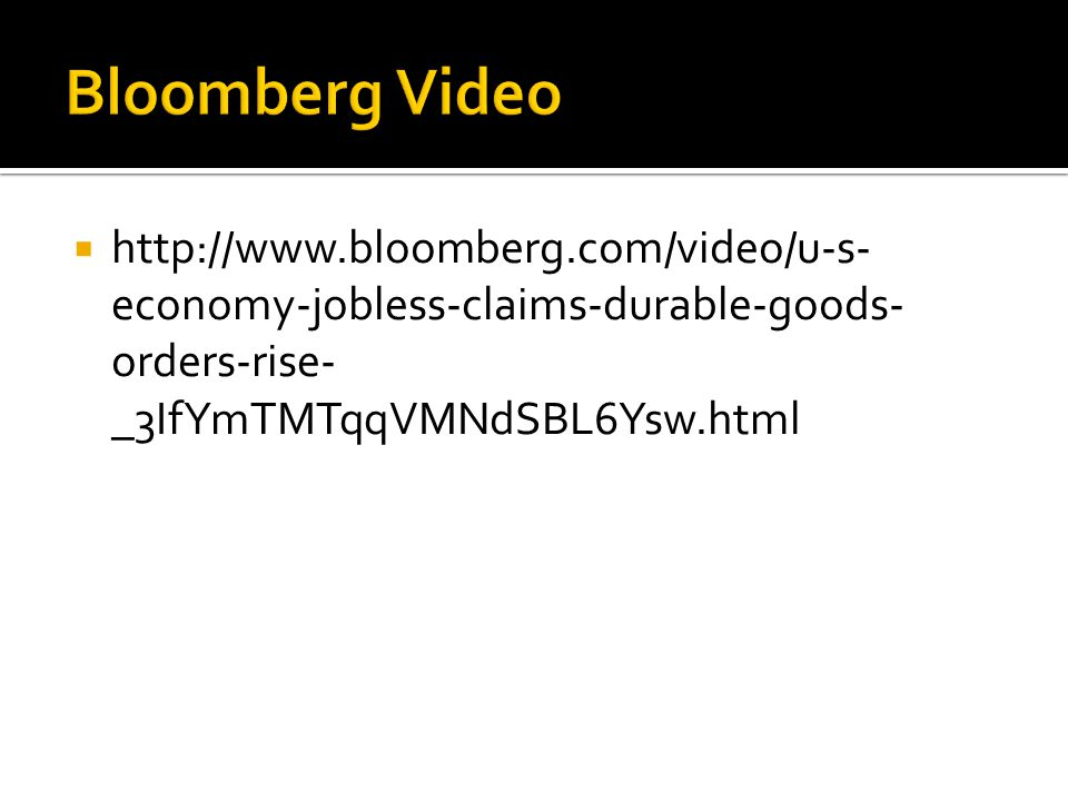  http://www.bloomberg.com/video/u-s- economy-jobless-claims-durable-goods- orders-rise- _3IfYmTMTqqVMNdSBL6Ysw.html