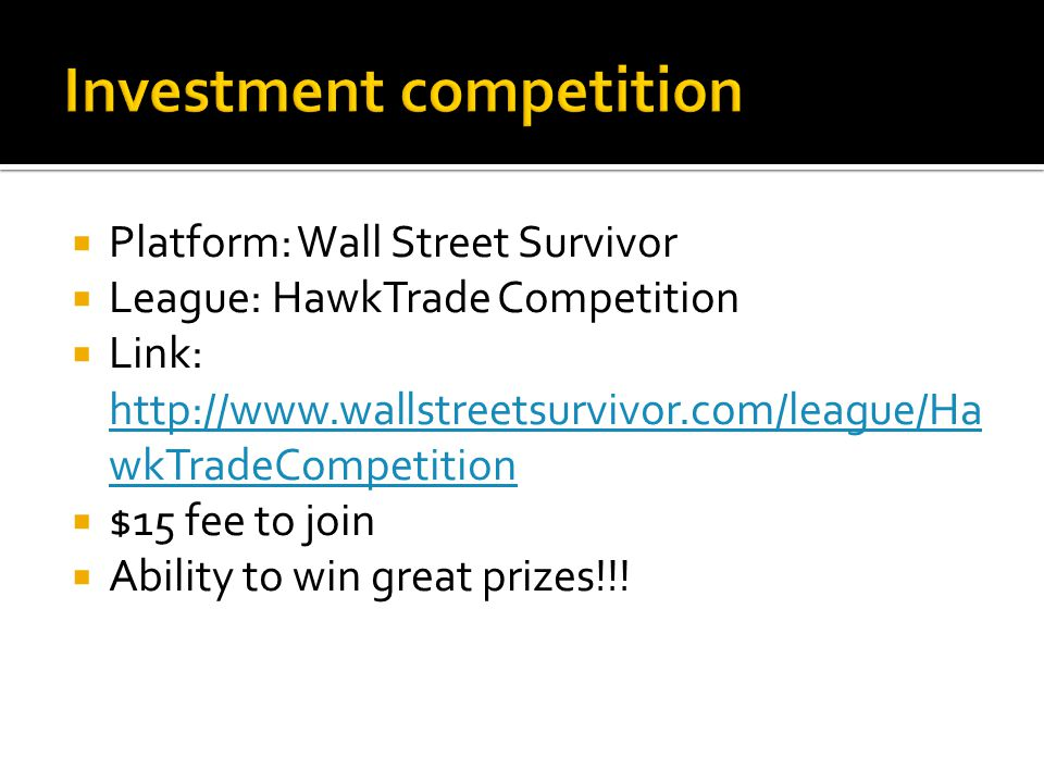  Platform: Wall Street Survivor  League: HawkTrade Competition  Link: http://www.wallstreetsurvivor.com/league/Ha wkTradeCompetition http://www.wallstreetsurvivor.com/league/Ha wkTradeCompetition  $15 fee to join  Ability to win great prizes!!!